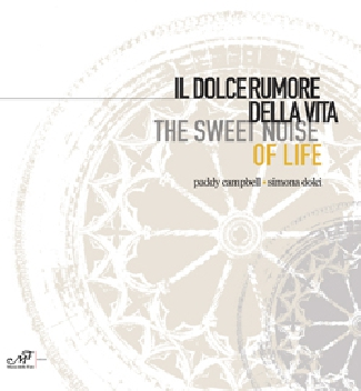 Il dolce rumore della vita - The sweet noise of life. Paddy Campbell - Simona Dolci